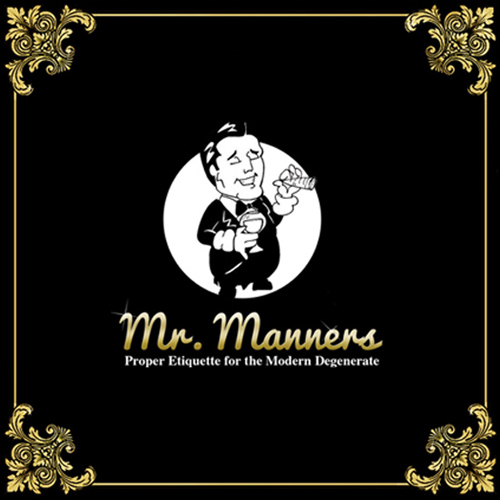 Mr. Manners: Proper Etiquette for the Modern Degenerate